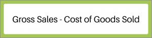 Gross Sales - Cost of Goods Sold